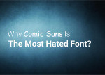 Why Comic Sans is the Most Hated Font?